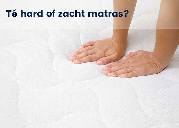 Te hard of te zacht matras?